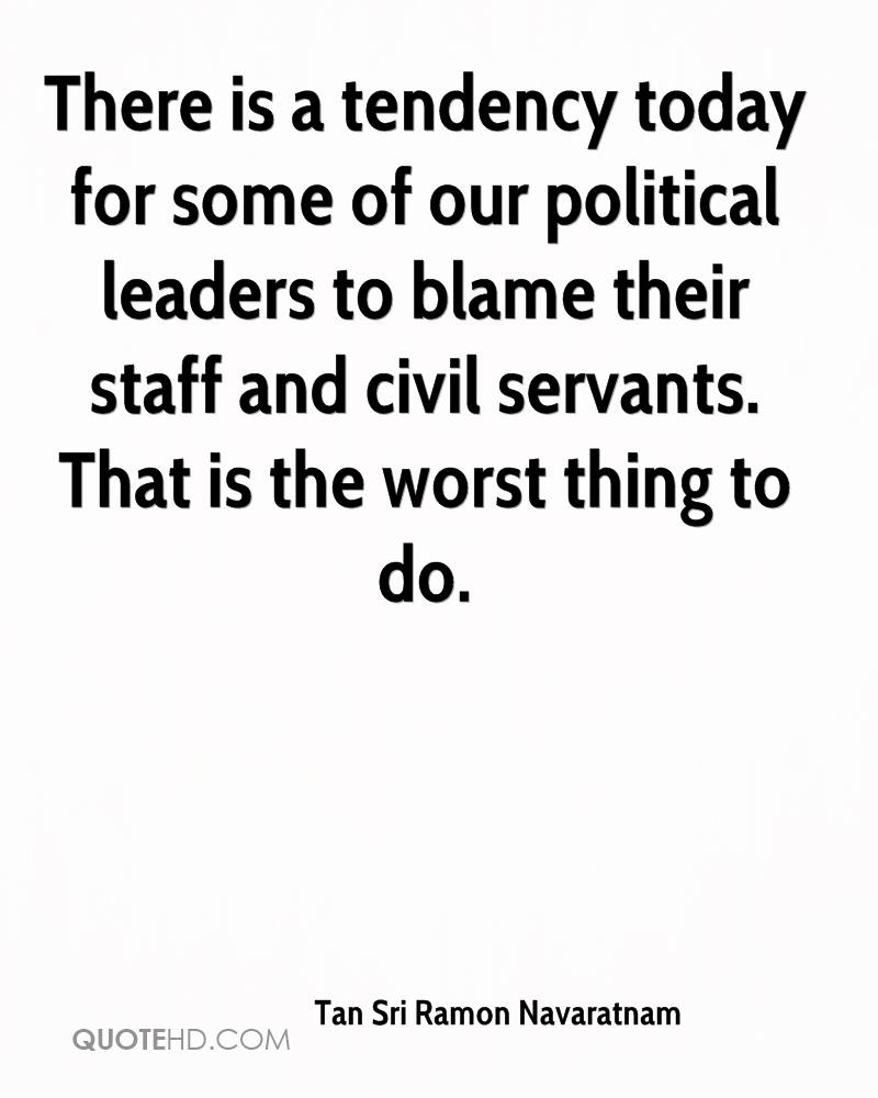 There is a tendency today for some of our political leaders to blame their staff and civil servants. That is the worst thing to do.