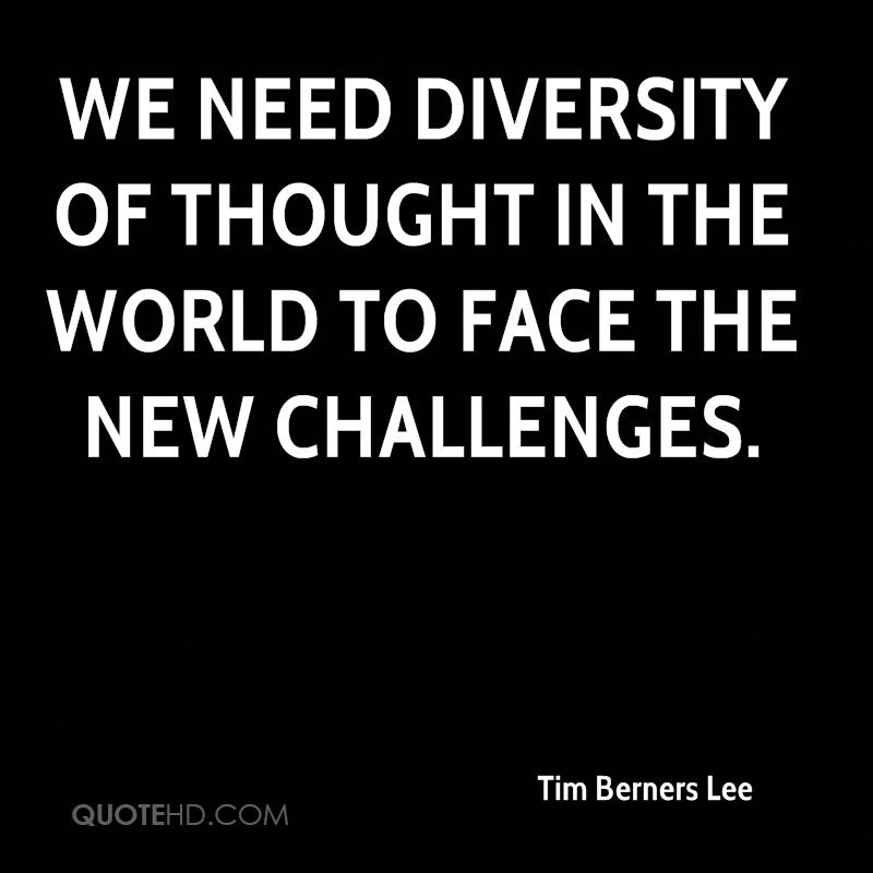 We need diversity of thought in the world to face the new challenges.
