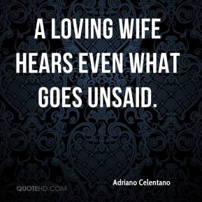 Adriano Celentano - A loving wife hears even what goes unsaid.