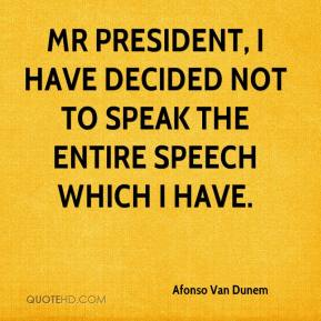 Afonso Van Dunem - Mr President, I have decided not to speak the entire speech which I have.