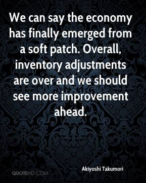 Akiyoshi Takumori - We can say the economy has finally emerged from a soft patch. Overall, inventory adjustments are over and we should see more improvement ahead.