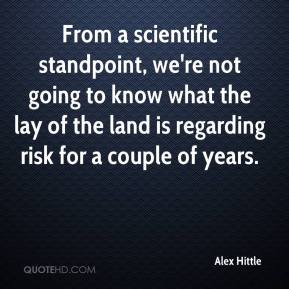 Alex Hittle - From a scientific standpoint, we're not going to know what the lay of the land is regarding risk for a couple of years.