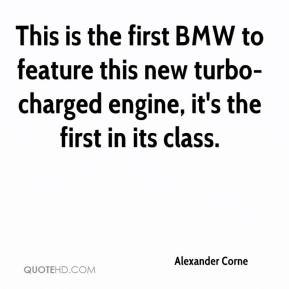 Alexander Corne - This is the first BMW to feature this new turbo-charged engine, it's the first in its class.