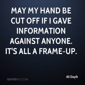 Ali Dayih - May my hand be cut off if I gave information against anyone. It's all a frame-up.
