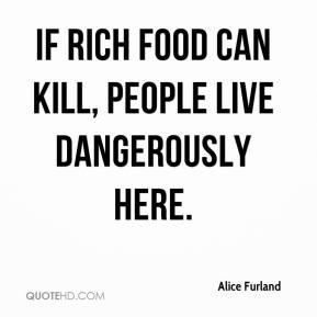 Alice Furland - If rich food can kill, people live dangerously here.