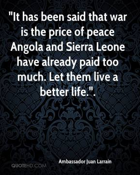 """It has been said that war is the price of peace… Angola and Sierra Leone have already paid too much. Let them live a better life.""."