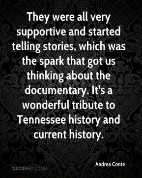 Andrea Conte - They were all very supportive and started telling stories, which was the spark that got us thinking about the documentary. It's a wonderful tribute to Tennessee history and current history.