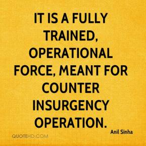 Anil Sinha - It is a fully trained, operational force, meant for counter insurgency operation.