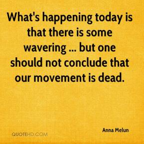 Anna Melun - What's happening today is that there is some wavering ... but one should not conclude that our movement is dead.