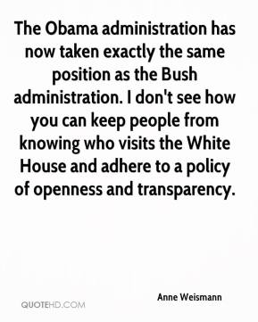 Anne Weismann - The Obama administration has now taken exactly the same position as the Bush administration. I don't see how you can keep people from knowing who visits the White House and adhere to a policy of openness and transparency.