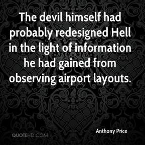 Anthony Price - The devil himself had probably redesigned Hell in the light of information he had gained from observing airport layouts.