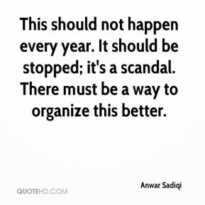 Anwar Sadiqi - This should not happen every year. It should be stopped; it's a scandal. There must be a way to organize this better.