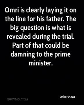 Asher Maoz - Omri is clearly laying it on the line for his father. The big question is what is revealed during the trial. Part of that could be damning to the prime minister.