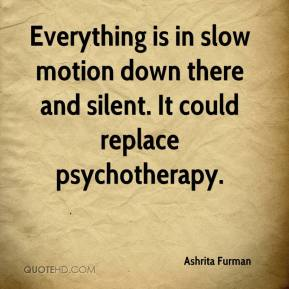 Ashrita Furman - Everything is in slow motion down there and silent. It could replace psychotherapy.