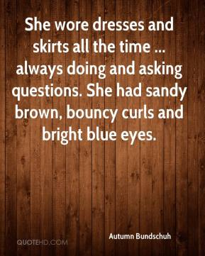 Autumn Bundschuh - She wore dresses and skirts all the time ... always doing and asking questions. She had sandy brown, bouncy curls and bright blue eyes.