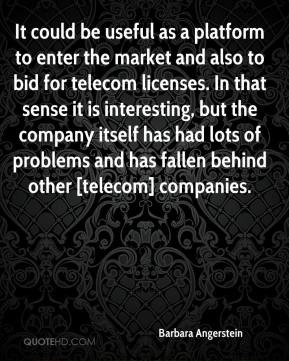 Barbara Angerstein - It could be useful as a platform to enter the market and also to bid for telecom licenses. In that sense it is interesting, but the company itself has had lots of problems and has fallen behind other [telecom] companies.