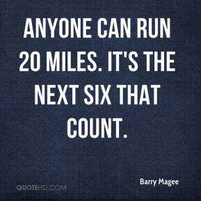 Barry Magee - Anyone can run 20 miles. It's the next six that count.