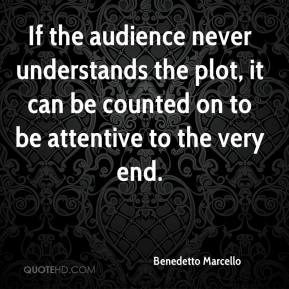 Benedetto Marcello - If the audience never understands the plot, it can be counted on to be attentive to the very end.