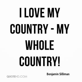 Benjamin Silliman - I love my country - my whole country!