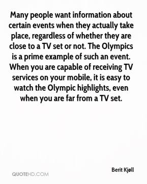 Berit Kjøll - Many people want information about certain events when they actually take place, regardless of whether they are close to a TV set or not. The Olympics is a prime example of such an event. When you are capable of receiving TV services on your mobile, it is easy to watch the Olympic highlights, even when you are far from a TV set.