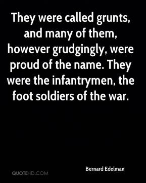 Bernard Edelman - They were called grunts, and many of them, however grudgingly, were proud of the name. They were the infantrymen, the foot soldiers of the war.