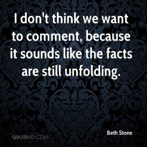 Beth Stone - I don't think we want to comment, because it sounds like the facts are still unfolding.