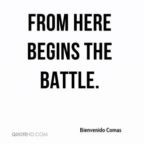 Bienvenido Comas - From here begins the battle.