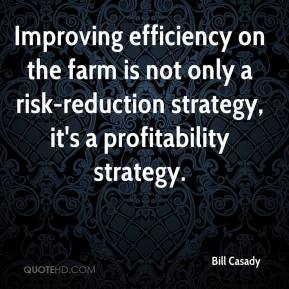 Bill Casady - Improving efficiency on the farm is not only a risk-reduction strategy, it's a profitability strategy.