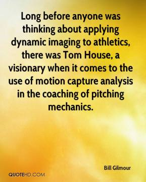 Bill Gilmour - Long before anyone was thinking about applying dynamic imaging to athletics, there was Tom House, a visionary when it comes to the use of motion capture analysis in the coaching of pitching mechanics.