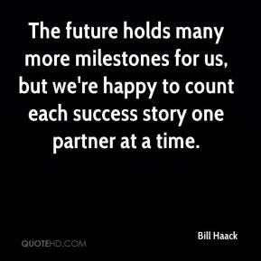The future holds many more milestones for us, but we're happy to count each success story one partner at a time.