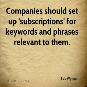 Bob Wyman - Companies should set up 'subscriptions' for keywords and phrases relevant to them.