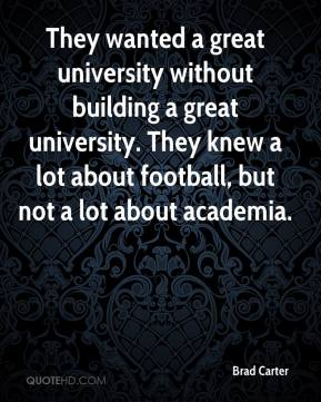 Brad Carter - They wanted a great university without building a great university. They knew a lot about football, but not a lot about academia.
