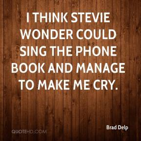 Brad Delp - I think Stevie Wonder could sing the phone book and manage to make me cry.