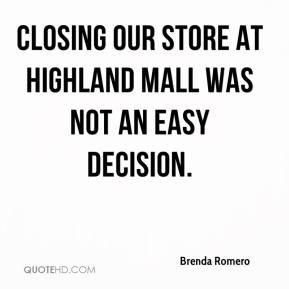 Brenda Romero - Closing our store at Highland Mall was not an easy decision.