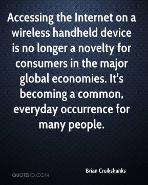 Brian Cruikshanks - Accessing the Internet on a wireless handheld device is no longer a novelty for consumers in the major global economies. It's becoming a common, everyday occurrence for many people.