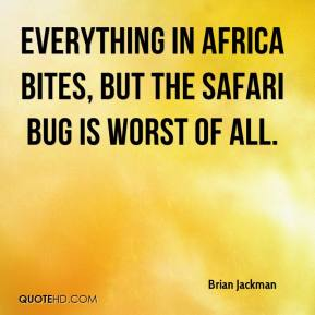 Brian Jackman - Everything in Africa bites, but the safari bug is worst of all.