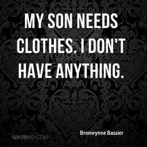 Bronwynne Bassier - My son needs clothes. I don't have anything.