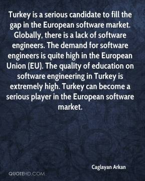 Caglayan Arkan - Turkey is a serious candidate to fill the gap in the European software market. Globally, there is a lack of software engineers. The demand for software engineers is quite high in the European Union (EU). The quality of education on software engineering in Turkey is extremely high. Turkey can become a serious player in the European software market.