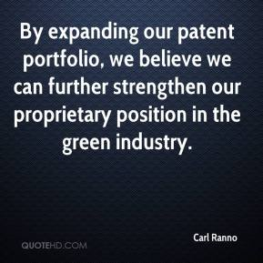 Carl Ranno - By expanding our patent portfolio, we believe we can further strengthen our proprietary position in the green industry.