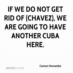 Carmen Hernandez - If we do not get rid of (Chavez), we are going to have another Cuba here.