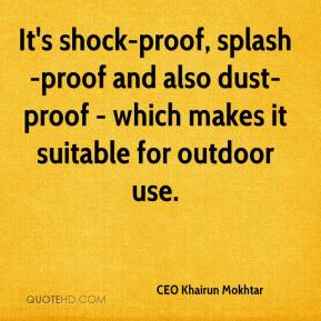 CEO Khairun Mokhtar - It's shock-proof, splash-proof and also dust-proof - which makes it suitable for outdoor use.