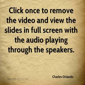 Charles Orlando - Click once to remove the video and view the slides in full screen with the audio playing through the speakers.