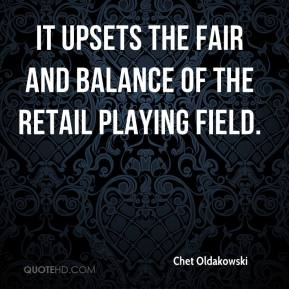 Chet Oldakowski - It upsets the fair and balance of the retail playing field.
