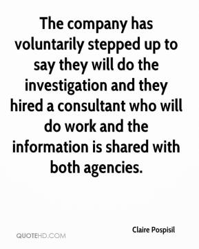 Claire Pospisil - The company has voluntarily stepped up to say they will do the investigation and they hired a consultant who will do work and the information is shared with both agencies.