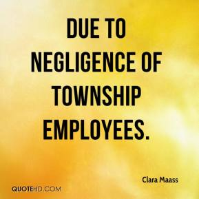 Clara Maass - due to negligence of township employees.