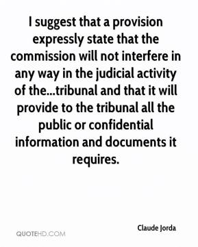 Claude Jorda - I suggest that a provision expressly state that the commission will not interfere in any way in the judicial activity of the...tribunal and that it will provide to the tribunal all the public or confidential information and documents it requires.