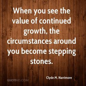 Clyde M. Narrimore - When you see the value of continued growth, the circumstances around you become stepping stones.