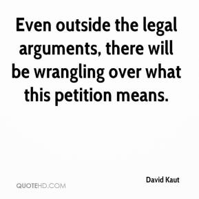 David Kaut - Even outside the legal arguments, there will be wrangling over what this petition means.