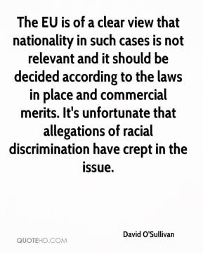 The EU is of a clear view that nationality in such cases is not relevant and it should be decided according to the laws in place and commercial merits. It's unfortunate that allegations of racial discrimination have crept in the issue.
