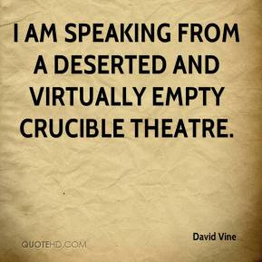 David Vine - I am speaking from a deserted and virtually empty Crucible Theatre.